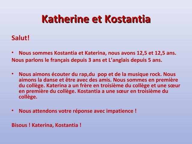 KKaatthheerriinnee eett KKoossttaannttiiaa  Salut!  • Nous sommes Kostantia et Katerina, nous avons 12,5 et 12,5 ans.  Nou...