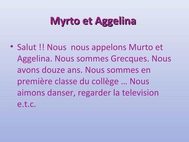 MMyyrrttoo eett AAggggeelliinnaa  • Salut !! Nous nous appelons Murto et  Aggelina. Nous sommes Grecques. Nous  avons douz...