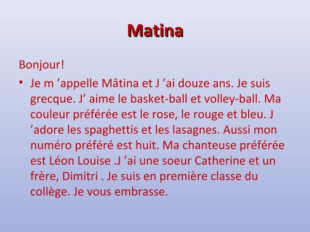 MMaattiinnaa  Bonjour!  • Je m 'appelle Mâtina et J 'ai douze ans. Je suis  grecque. J' aime le basket-ball et volley-ball...