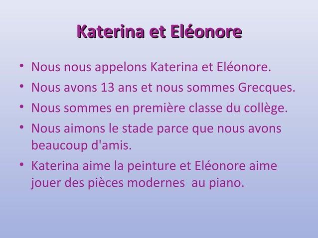 KKaatteerriinnaa eett EEllééoonnoorree  • Nous nous appelons Katerina et Eléonore.  • Nous avons 13 ans et nous sommes Gre...