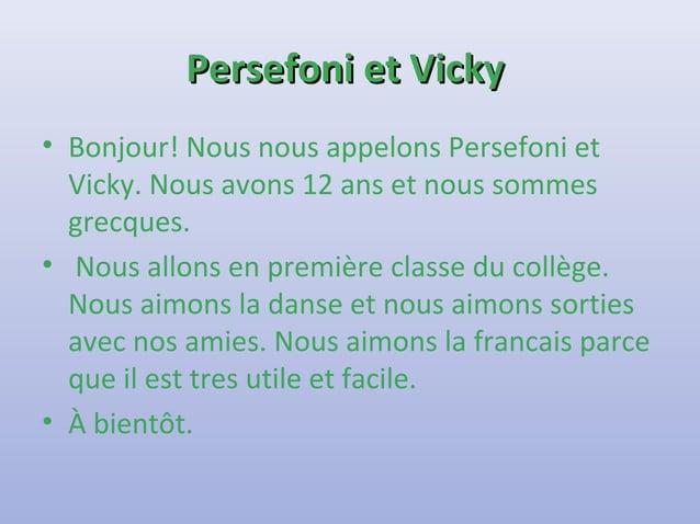 PPeerrsseeffoonnii eett VViicckkyy  • Bonjour! Nous nous appelons Persefoni et  Vicky. Nous avons 12 ans et nous sommes  g...