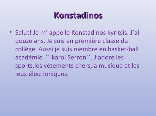 KKoonnssttaaddiinnooss  • Salut! Je m' appelle Konstadinos kyritsis. J'ai  douze ans. Je suis en première classe du  collè...