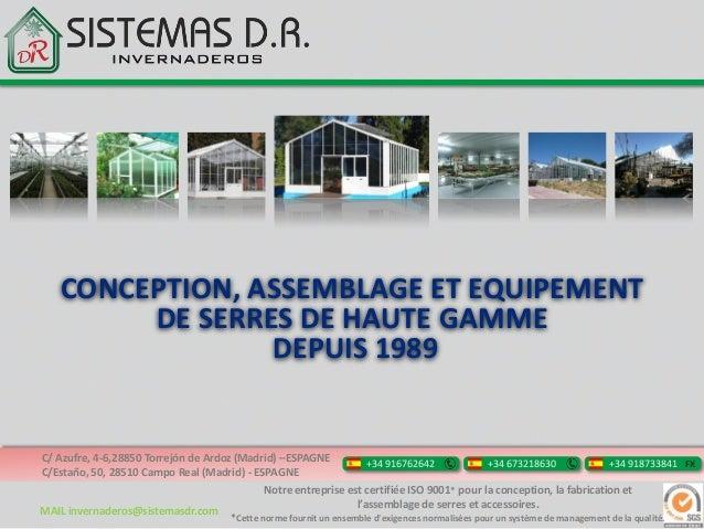 CONCEPTION, ASSEMBLAGE ET EQUIPEMENT        DE SERRES DE HAUTE GAMME                DEPUIS 1989C/ Azufre, 4-6,28850 Torrej...