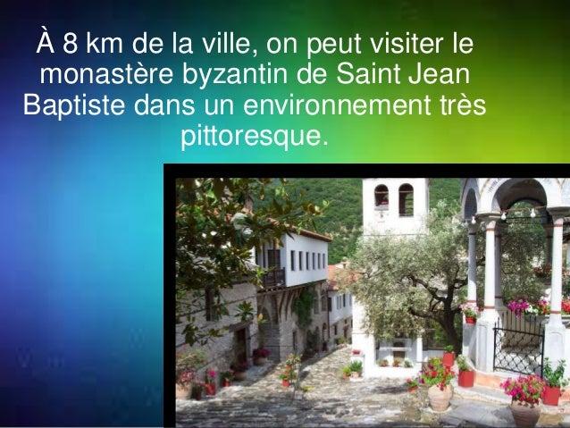 À 8 km de la ville, on peut visiter le  monastère byzantin de Saint Jean  Baptiste dans un environnement très  pittoresque...