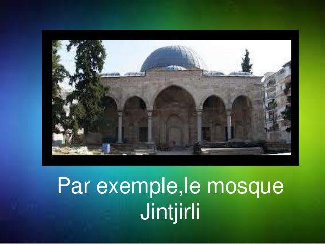Par exemple,le mosque  Jintjirli