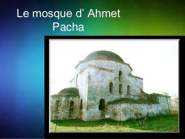 Le mosque d' Ahmet  Pacha