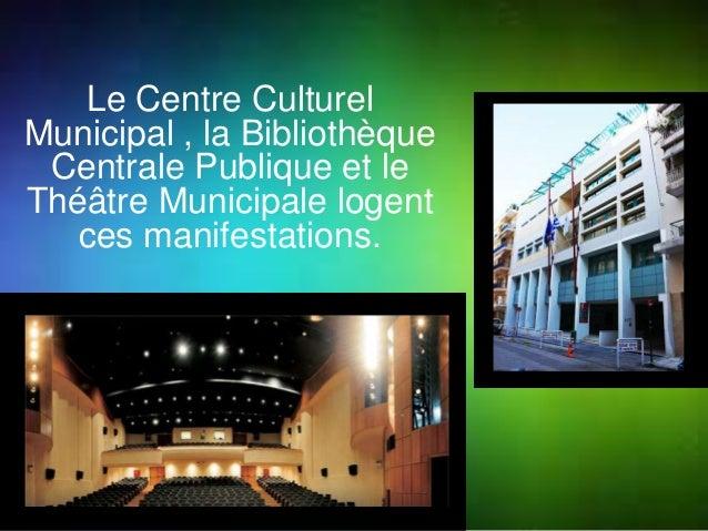 Le Centre Culturel  Municipal , la Bibliothèque  Centrale Publique et le  Théâtre Municipale logent  ces manifestations.