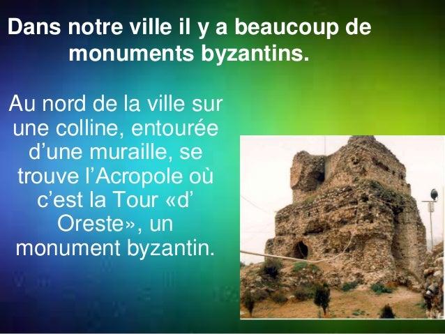 Dans notre ville il y a beaucoup de  monuments byzantins.  Au nord de la ville sur  une colline, entourée  d'une muraille,...