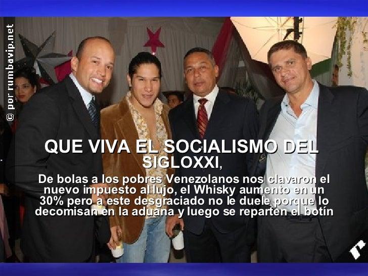 QUE VIVA EL SOCIALISMO DEL  SIGLOXXI ,  De bolas a los pobres Venezolanos nos clavaron el nuevo impuesto al lujo, el Whisk...