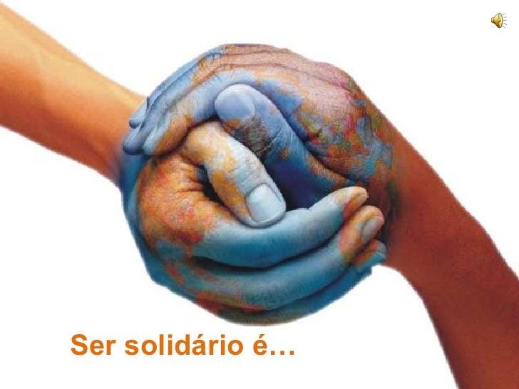 Ser solidário é…<br />