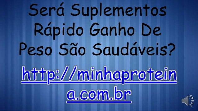 Será Suplementos Rápido Ganho De Peso São Saudáveis? http://minhaprotein a.com.br