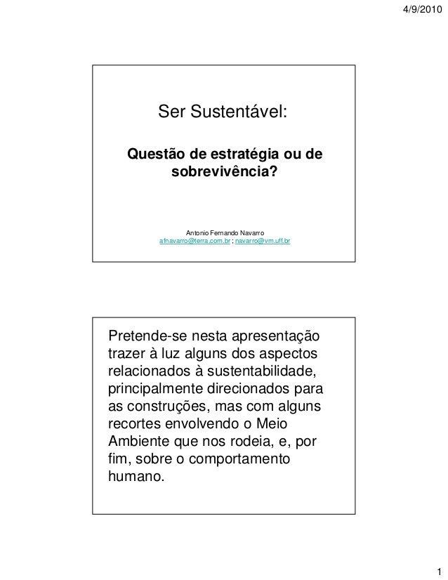 4/9/2010  Ser Sustentável: Questão de estratégia ou de sobrevivência?  Antonio Fernando Navarro afnavarro@terra.com.br ; n...