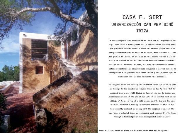 CASA F. SERT URBANIZACIÓN CAN PEP SIMÓ IBIZA La casa original fue construída en 1968 por el arquitecto Jo- sep Lluís Sert ...