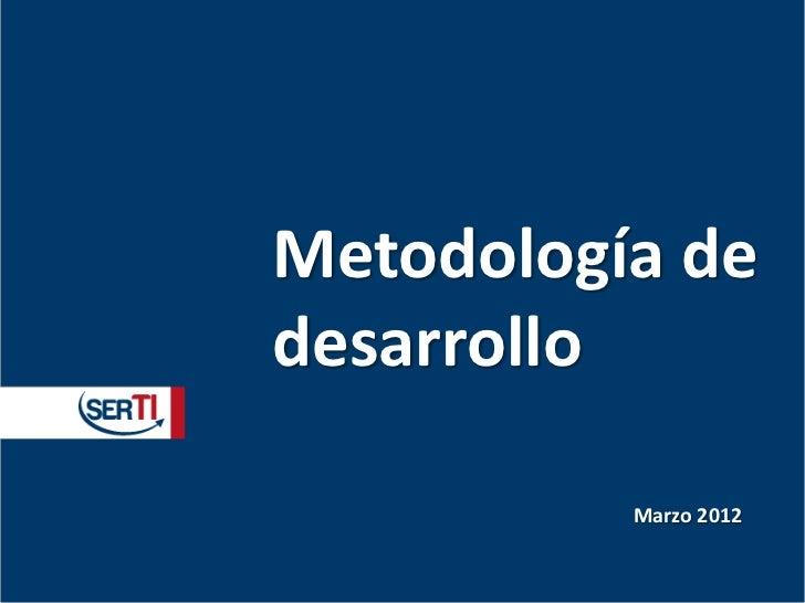 Metodología dedesarrollo          Marzo 2012