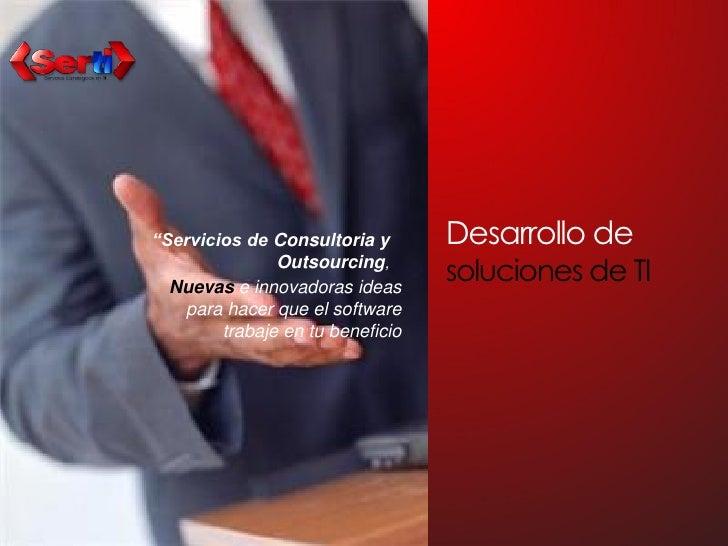 """""""Servicios de Consultoria y       Desarrollo de                Outsourcing,   Nuevas e innovadoras ideas                  ..."""