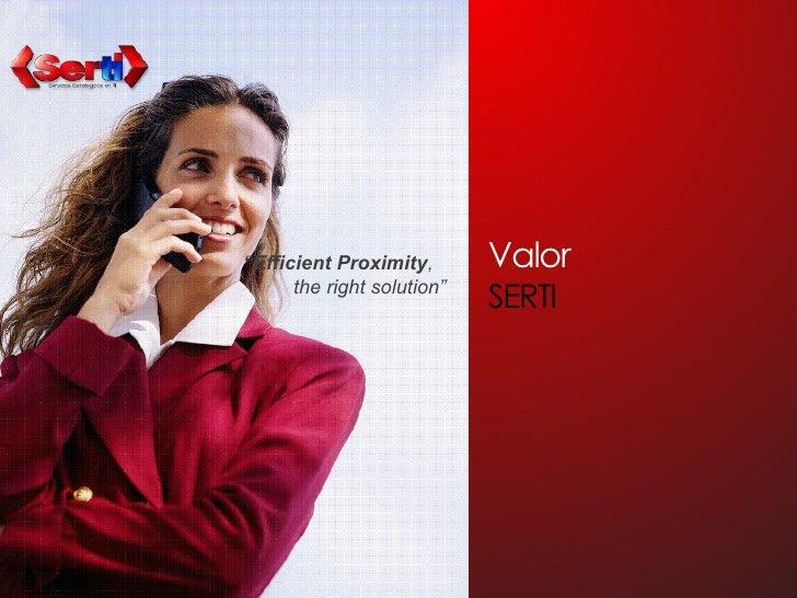 """Efficient Proximity,       Valor       the right solution""                             SERTI"