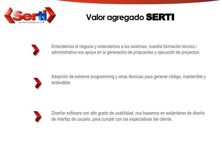 Valor agregado SERTI   Entendemos el negocio y entendemos a los sistemas, nuestra formación técnico / administrativa nos a...