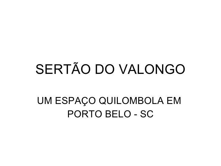 SERTÃO DO VALONGO UM ESPAÇO QUILOMBOLA EM  PORTO BELO - SC