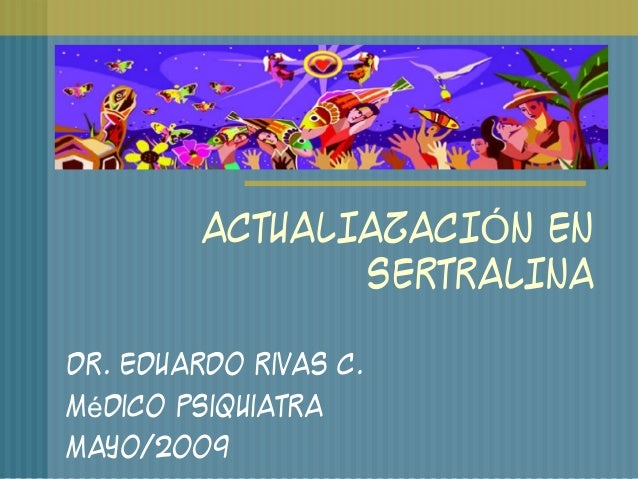 ACTUALIAZACI N ENÓ SERTRALINA Dr. Eduardo Rivas C. M dicoé Psiquiatra Mayo/2009