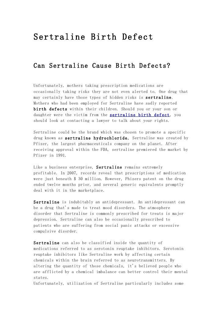 Sertraline Birth DefectCan Sertraline Cause Birth Defects?Unfortunately, mothers taking prescription medications areoccasi...