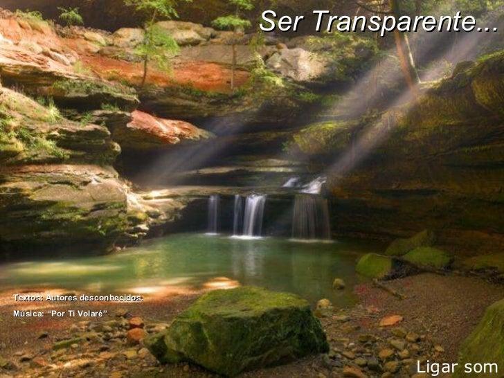 """Ligar som Textos: Autores desconhecidos. Música: """"Por Ti Volaré""""  Ser Transparente..."""