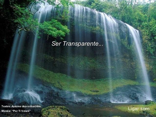 """Ser Transparente...Textos: Autores desconhecidos.Música: """"Por Ti Volaré""""                                                  ..."""