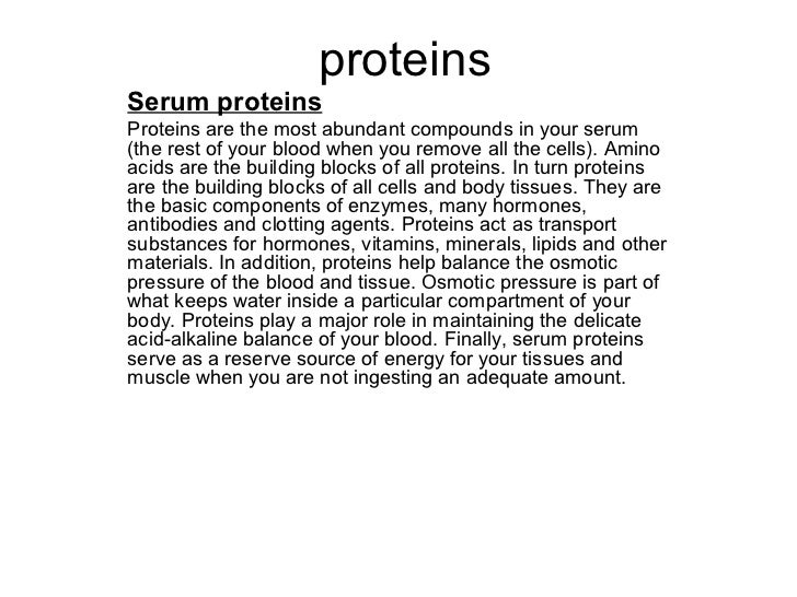 proteinsSerum proteinsProteins are the most abundant compounds in your serum(the rest of your blood when you remove all th...