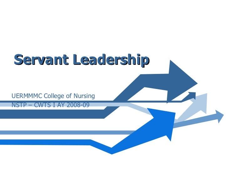 Servant Leadership UERMMMC College of Nursing NSTP – CWTS I AY 2008-09