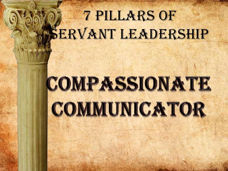 7 Pillars of Servant Leadership<br />Compassionate<br />Communicator<br />
