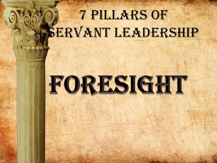 7 Pillars of Servant Leadership<br />Foresight<br />