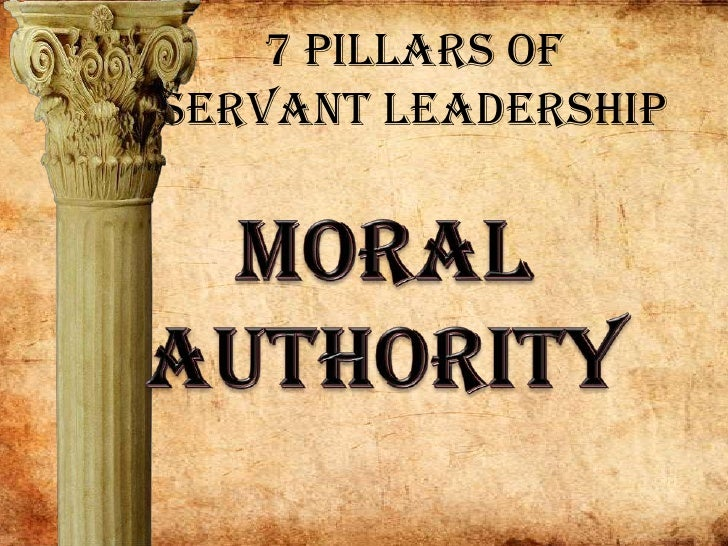 7 Pillars of Servant Leadership<br />Moral<br />Authority<br />