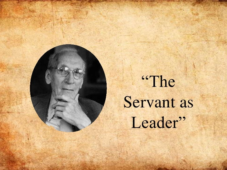 """""""The Servant as Leader""""<br />"""