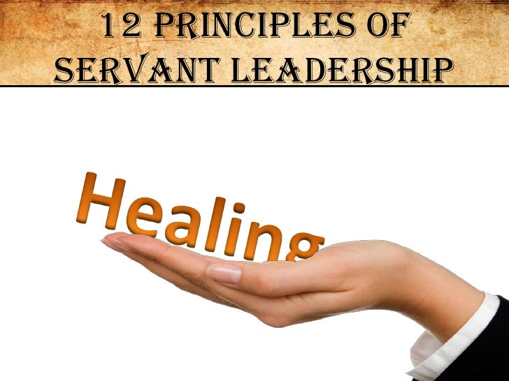 12 Principles of Servant Leadership<br />Healing<br />