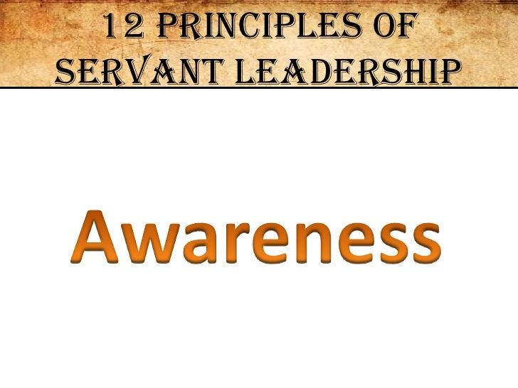 12 Principles of Servant Leadership<br />Awareness<br />