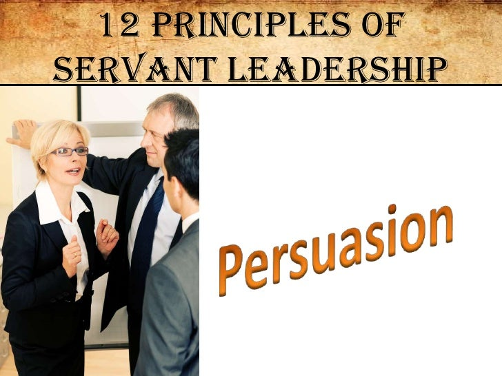 12 Principles of Servant Leadership<br />Persuasion<br />