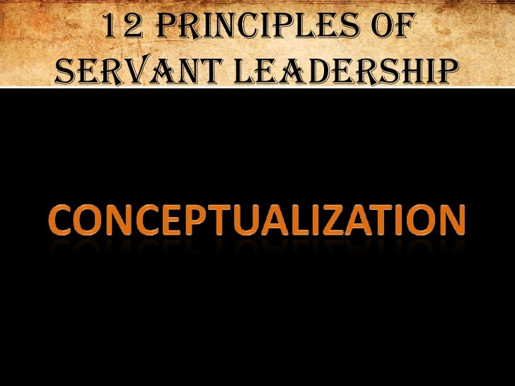 12 Principles of Servant Leadership<br />Conceptualization<br />