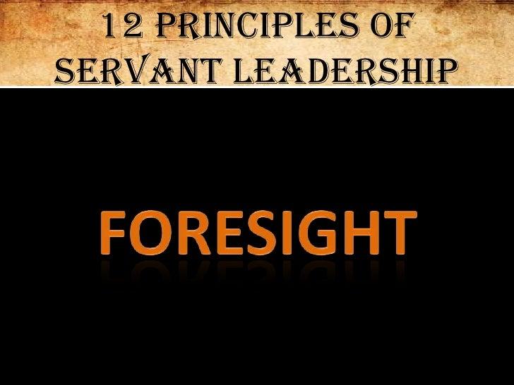 12 Principles of Servant Leadership<br />Foresight<br />