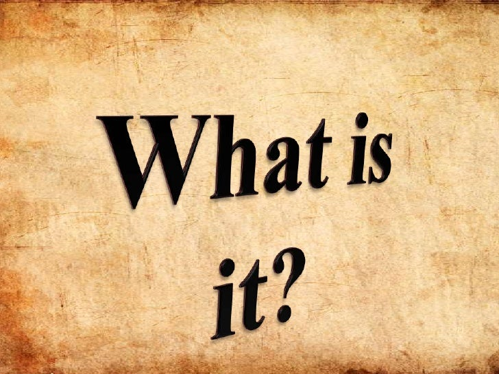 What is it?<br />