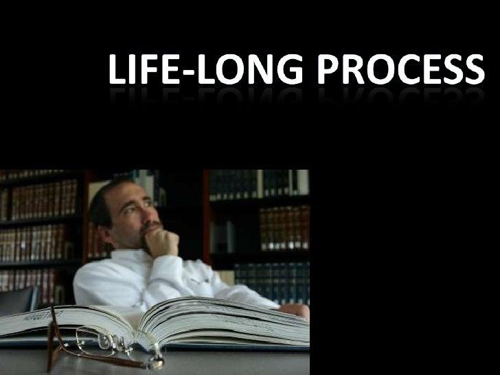 Life-Long Process<br />