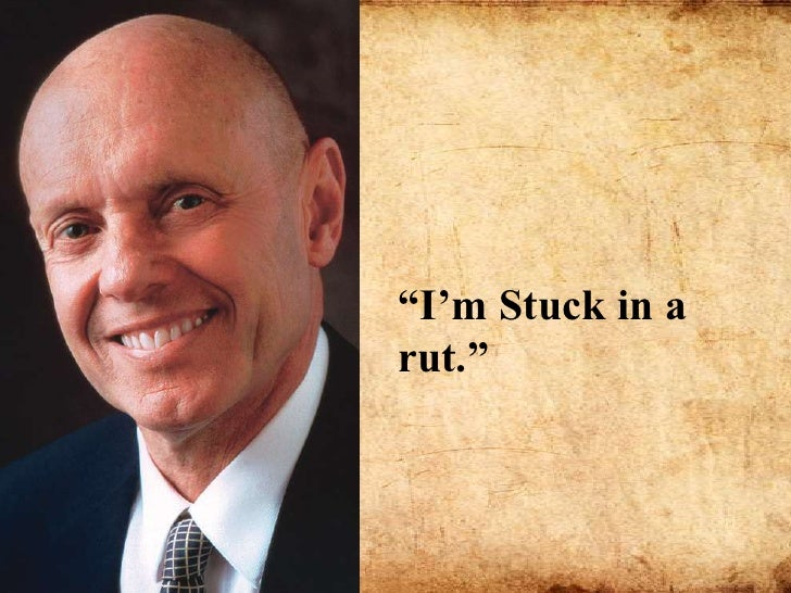 """""""I'm Stuck in a rut.""""<br />"""