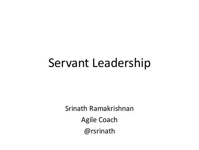 Servant Leadership Srinath Ramakrishnan Agile Coach @rsrinath