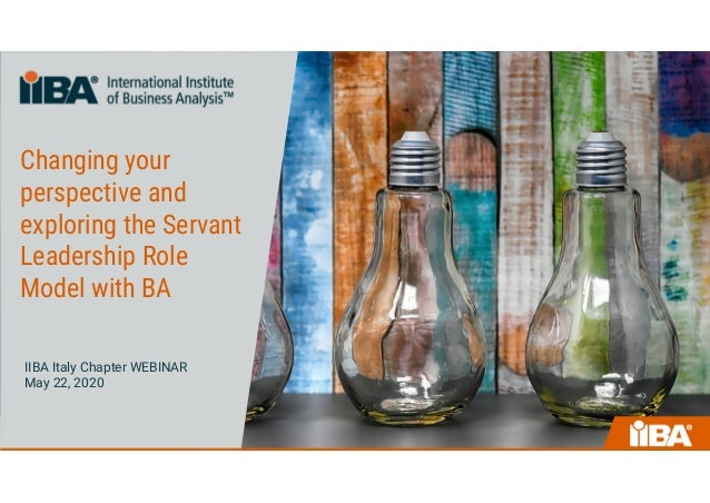 Changing your perspective and exploring the Servant Leadership Role Model with BA IIBA Italy Chapter WEBINAR May 22, 2020