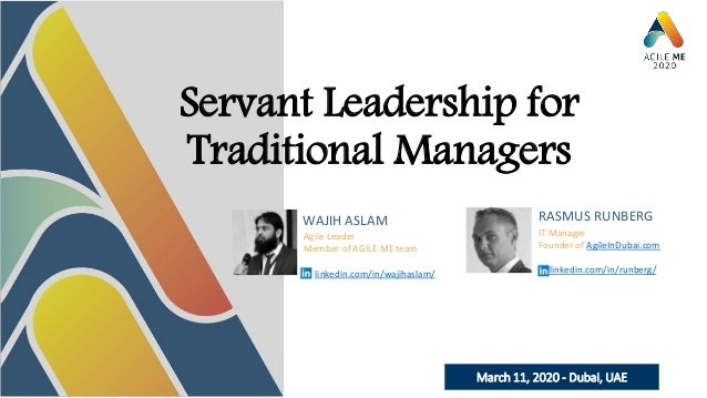 March 11, 2020 - Dubai, UAE Servant Leadership for Traditional Managers WAJIH ASLAM RASMUS RUNBERG Agile Leader Member of ...