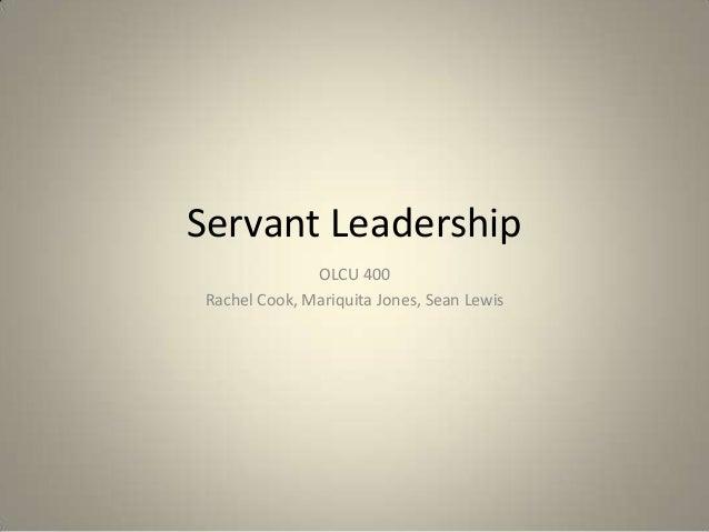 Servant Leadership              OLCU 400Rachel Cook, Mariquita Jones, Sean Lewis
