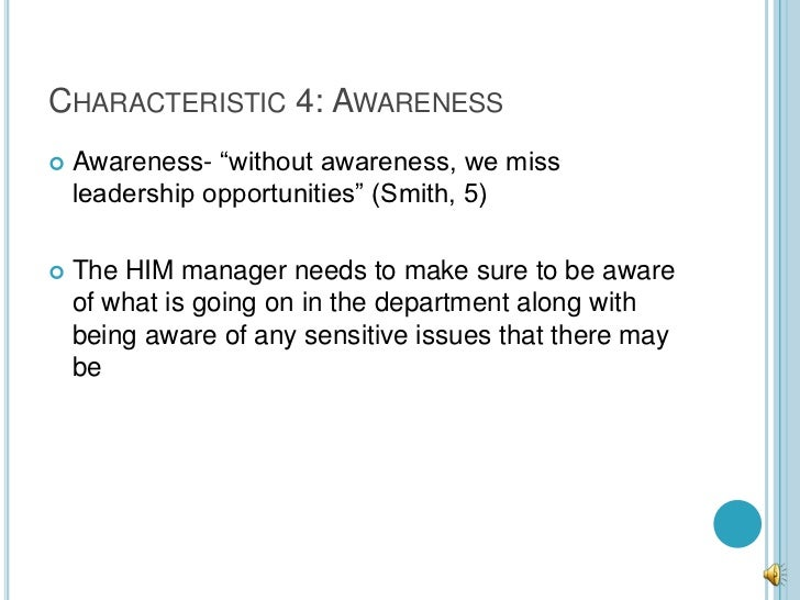 """CHARACTERISTIC 4: AWARENESS   Awareness- """"without awareness, we miss    leadership opportunities"""" (Smith, 5)   The HIM m..."""