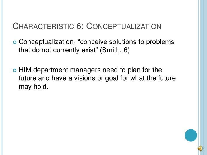 """CHARACTERISTIC 6: CONCEPTUALIZATION   Conceptualization- """"conceive solutions to problems    that do not currently exist"""" ..."""