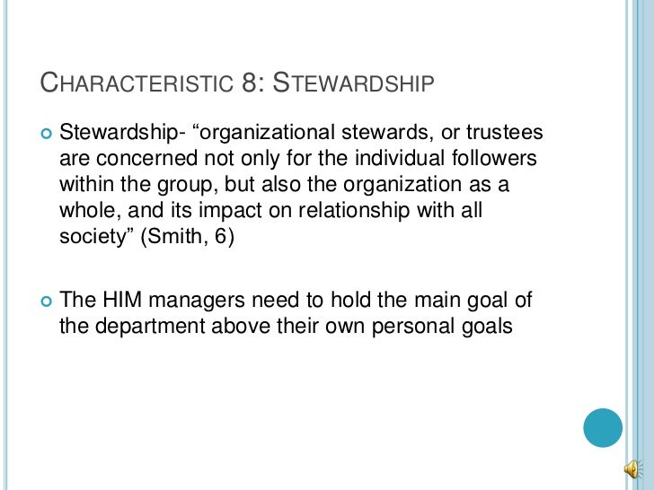 """CHARACTERISTIC 8: STEWARDSHIP   Stewardship- """"organizational stewards, or trustees    are concerned not only for the indi..."""
