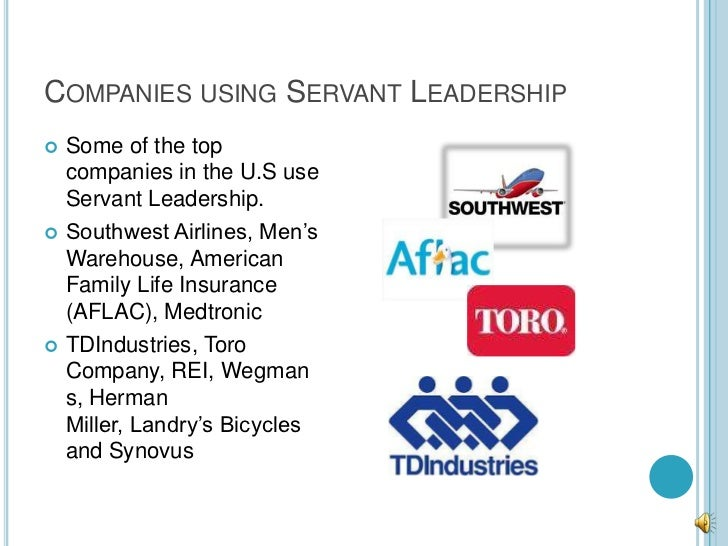 COMPANIES USING SERVANT LEADERSHIP   Some of the top    companies in the U.S use    Servant Leadership.   Southwest Airl...