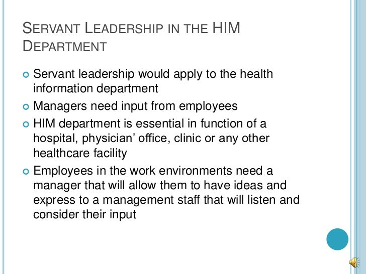 SERVANT LEADERSHIP IN THE HIMDEPARTMENT Servant leadership would apply to the health  information department Managers ne...