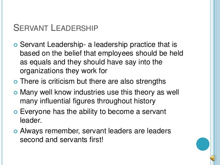 SERVANT LEADERSHIP Servant Leadership- a leadership practice that is  based on the belief that employees should be held  ...